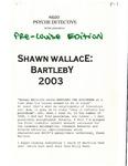 Shawn Wallace: Bartleby 2003