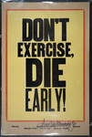Don't Exercise, Die Early!