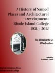 A History of Named Places and Architectural Development: Rhode Island College, 1958-2012 by Elizabeth Warburton