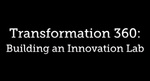 Transformation 360 : Building an Innovation Lab (Documentary Film) by Innovation Lab